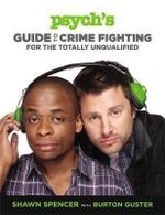 Psych's Guide to Crime Fighting for the Totally Unqualified : What to Expect When You're Awesome - Shawn Spencer