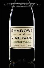 Shadows in the Vineyard : The True Story of a Plot to Poison the World's Greatest Wine - Maximillian Potter