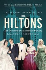 The Hiltons : The True Story of an American Dynasty - J. Randy Taraborrelli