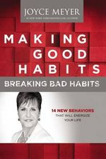 Making Good Habits, Breaking Bad Habits : 14 New Behaviors That Will Energize Your Life - Joyce Meyer