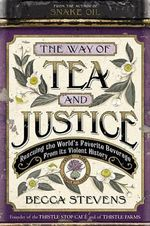 The Way of Tea and Justice : Rescuing the World's Favorite Beverage from Its Violent History - Becca Stevens