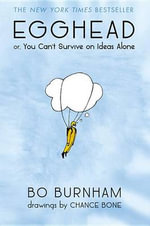 Egghead : Or, You Can't Survive on Ideas Alone - Bo Burnham