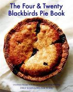 The Four & Twenty Blackbirds Pie Book : Uncommon Recipes from the Celebrated Brooklyn Pie Shop - Emily Elsen