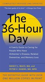 The 36-Hour Day : A Family Guide to Caring for People Who Have Alzheimer's Disease, Related Dementias, and Memory Loss - Nancy L. Mace