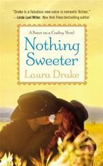Nothing Sweeter : Sweet on a Cowboy Series : Book 2  - Laura Drake
