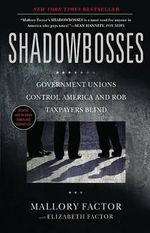 Shadowbosses : Government Unions Control America and Rob Taxpayers Blind - Mallory Factor