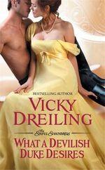 What a Devilish Duke Desires : Sinful Scoundrels - Vicky Dreiling