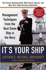 It's Your Ship : Management Techniques from the Best Damn Ship in the Navy - D. Michael Abrashoff