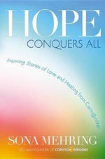 Hope Conquers All : Inspiring Stories of Love and Healing from Caringbridge - Sona Mehring