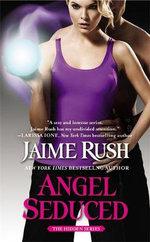 Angel Seduced : The Hidden Series : Book 3 - Jaime Rush
