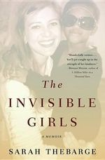 The Invisible Girls : A Memoir - Sarah Thebarge