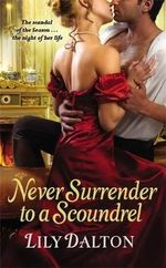 Never Surrender to a Scoundrel : One Scandalous Season - Lily Dalton