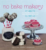 No Bake Makery : More Than 80 Two-Bite Treats Made with Lovin', Not an Oven - Cristina Suarez Krumsick