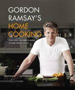Gordon Ramsay's Home Cooking : Everything You Need to Know to Make Fabulous Food - Gordon Ramsay