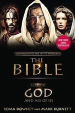 A Story of God and All of Us : Companion to the Hit TV Miniseries The Bible - Roma Downey