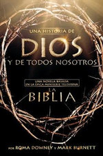 Una Historia de Dios y de Todos Nosotros : Una Novela Basada En La Epica Miniserie Televisiva La Biblia - Mark Burnett