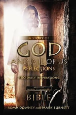 A Story of God and All of Us Reflections : 100 Daily Inspirations Based on the Epic TV Miniseries
