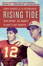 Rising Tide : Bear Bryant, Joe Namath, and Dixie's Last Quarter - University Randy Roberts