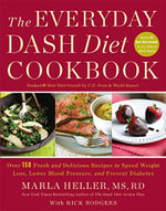 The Everyday DASH Diet Cookbook : Over 150 Fresh and Delicious Recipes to Speed Weight Loss, Lower Blood Pressure, and Prevent Diabetes - Marla Heller