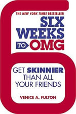 Six Weeks to OMG : Get Skinnier Than All Your Friends - Venice A Fulton