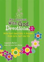 Hot Chocolate with God Devotional 2 : More Real Questions & Answers from Girls Just Like You - Camryn Kelly