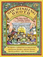 Nourishing Broth : An Old-Fashioned Remedy for the Modern World - Sally Fallon Morell