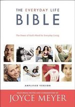 The Everyday Life Bible : The Power of God's Word for Everyday Living - Joyce Meyer