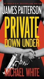 Private Down Under : Private - James Patterson