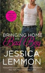 Bringing Home the Bad Boy : Second Chance - Jessica Lemmon