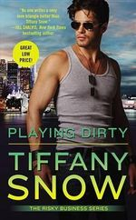 Playing Dirty : Risky Business - Tiffany Snow
