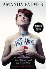 The Art of Asking (Signed Edition) : How I Learned to Stop Worrying and Let People Help - Amanda Palmer