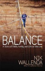 Balance : A Story of Faith, Family, and Life on the Line - Nik Wallenda