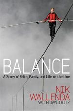Balance : A Story of Faith, Family, and Life on the Line - Nik Wallenda