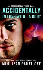Accidentally in Love with... a God? : Accidentally Yours - Mimi Jean Pamfiloff