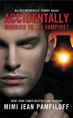 Accidentally Married to... a Vampire? : Accidentally Yours - Mimi Jean Pamfiloff