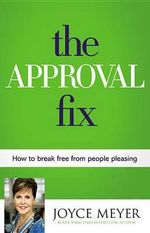 The Approval Fix : How to Break Free from People Pleasing - Joyce Meyer