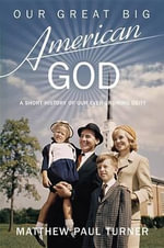 Our Great Big American God : A Short History of Our Ever-Growing Deity - Matthew Paul Turner