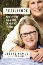 Resilience : Two Sisters and A Story of Mental Illness - Jessie Close