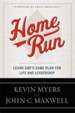 Home Run : Learn God's Game Plan for Life and Leadership - Kevin Myers