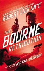 Robert Ludlum's the Bourne Retribution : Jason Bourne - Eric Van Lustbader