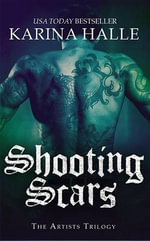 Shooting Scars : Book 2 in the Artists Trilogy - Karina Halle