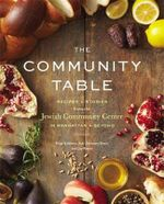 The Community Table : Recipes and Stories from the Jewish Community Center in Manhattan and Beyond - Katja Goldman