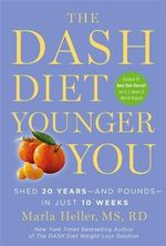 The Dash Diet Younger You : Shed 20 Years - and Pounds - in Just 10 Weeks - Marla Heller