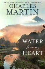 Water from My Heart - Charles Martin