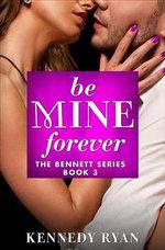 Be Mine Forever : Bennett's - Kennedy Ryan