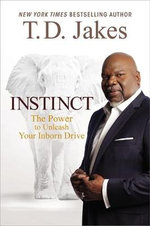 Instinct : The Power to Unleash Your Inborn Drive - T. D. Jakes