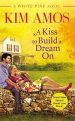 A Kiss to Build a Dream on : White Pine - Kim Amos