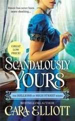 Scandalously Yours : The Hellions of High Street - Cara Elliott