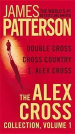 The Alex Cross Collection, Volume One : I, Alex Cross / Double Cross / Cross Country - James Patterson