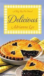 Delicious : Big Sky Pie - Adrianne Lee